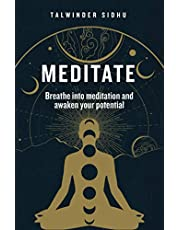 Meditate: Breathe into meditation and awaken your potential