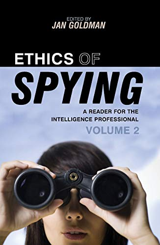 Ethics of Spying: A Reader for the Intelligence Professional, Volume 2 (Scarecrow Professional Intelligence Education)