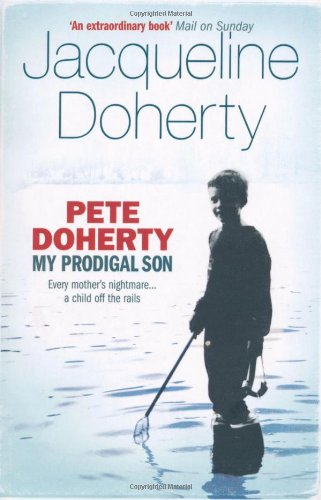 """""""Pete Doherty - My Prodigal Son - A Child in Trouble, a Family Ripped Apart, the Extraordinary Story of a Mother's Love"""" av Jacqueline Doherty"""
