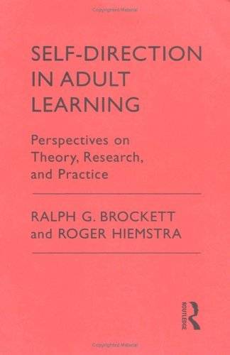 Self-Direction in Adult Learning: Perspective on Theory, Research and Practice (Theory and Practice of Adult Education in North America Series)