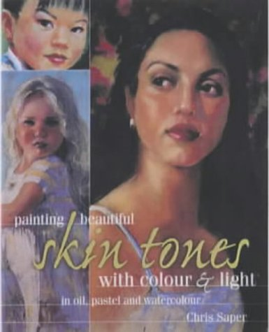 Read Online Painting Beautiful Skin Tones with Colour and Light: In Oil, Pastel and Watercolour pdf epub