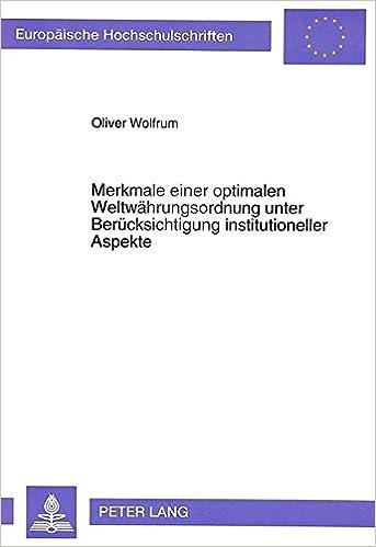 Merkmale Einer Optimalen Weltwaehrungsordnung Unter Beruecksichtigung Institutioneller Aspekte (Europaeische Hochschulschriften / European University Studie)