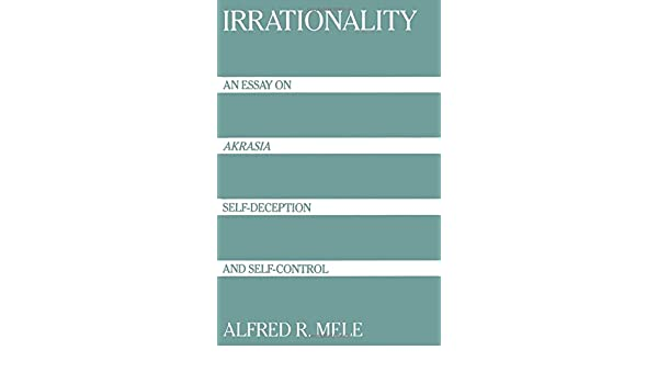 deception essay irrationality an essay on akrasia self deception  irrationality an essay on akrasia self deception and self irrationality an essay on akrasia self deception