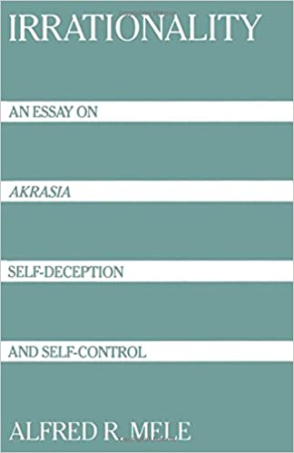 irrationality an essay on akrasia self deception and self  irrationality an essay on akrasia self deception and self control alfred r mele 9780195080018 amazon com books