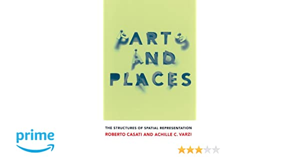 Parts and Places  The Structures of Spatial Representation  Roberto Casati, Achille  C. Varzi  9780262517072  Amazon.com  Books b317c59ff8b