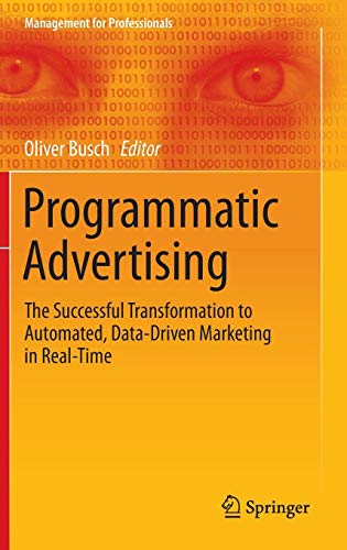 Programmatic Advertising: The Successful Transformation to Automated, Data-Driven Marketing in Real-Time (Management for Professionals) (Machine To Machine Communication Technology Overview And Market)