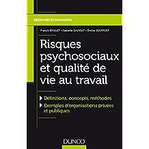 Risques psychosociaux et qualité de vie au travail : Définitions, concepts, méthodes, Exemples dorganisations privées et publiques (Management) (French Edition)