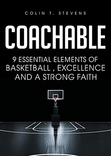 Coachable: 9 Essential Elements of Basketball, Excellence and a Strong Faith