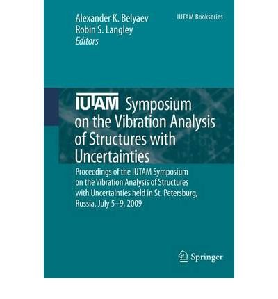 [(IUTAM Symposium on the Vibration Analysis of Structures with Uncertainties )] [Author: Alexander K. Belyaev] [Nov-2011]
