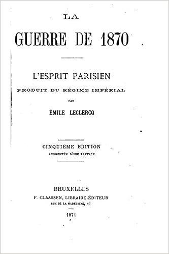 En ligne téléchargement gratuit La guerre de 1870, l'esprit parisien, produit du régime impérial epub, pdf