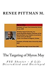 The Targeting of Myron May: FSU Shooter - A Life Discredited & Destroyed (Mind Control Technology book series) (Volume 5)
