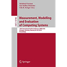 Measurement, Modelling and Evaluation of Computing Systems: 19th International GI/ITG Conference, MMB 2018, Erlangen, Germany, February 26-28, 2018, Proceedings (Programming and Software Engineering)