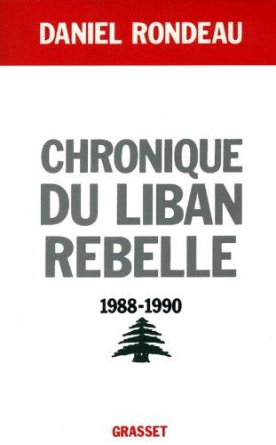 Chronique du Liban rebelle, 1988-1990 Broché – février 1991 Daniel Rondeau Grasset 2246446414 Histoire internationale
