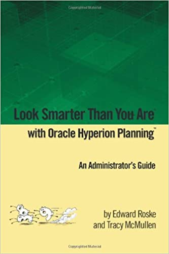 look smarter than you are with hyperion planning an administrators guide edward roske tracy mcmullen 9780557409815 amazoncom books - Hyperion Administrator