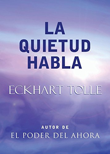La Quietud Habla: Stillness Speaks, Spanish-Language Edition [Eckhart Tolle] (Tapa Blanda)