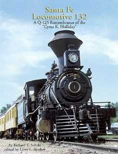 """Santa Fe Locomotive 132: A Q125 Remembrance of the """"Cyrus K. Holliday"""""""