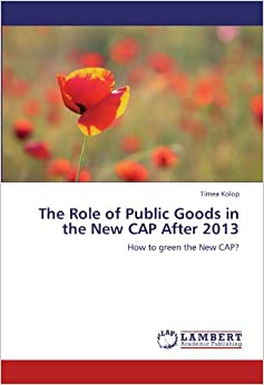 Book The Role of Public Goods in the New CAP After 2013: How to green the New CAP?