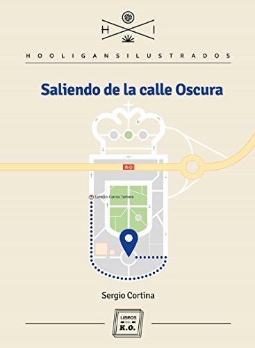 Saliendo de la Calle Oscura: Autobiografía de Sergio Cortina (Hooligans Ilustrados nº 16)