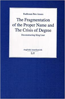 The Fragmentation of the Proper Name and the Crisis of Degree: v. 13: Deconstructing King Lear