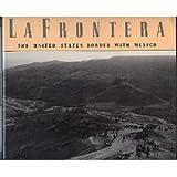 LA Frontera: The United States Border With Mexico