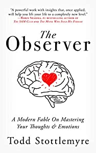 The Observer: A Modern Fable On Mastering Your Thoughts & Emotions