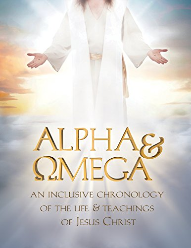 Alpha & Omega: An inclusive chronology of the life and teachings of Jesus Christ image