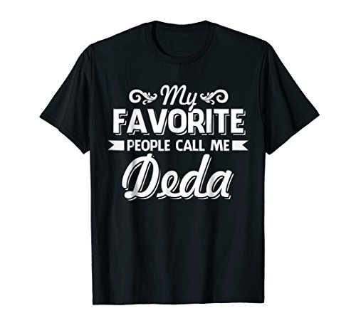 Deda T-Shirt - My Favorite People Call Me Deda!
