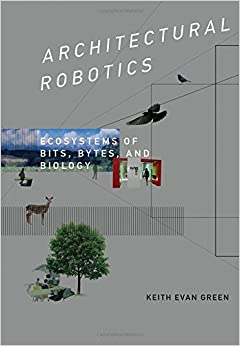Architectural Robotics: Ecosystems of Bits, Bytes, and Biology (MIT Press)