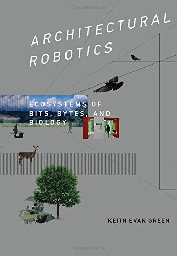 Architectural Robotics: Ecosystems of Bits, Bytes, and Biology (The MIT Press)