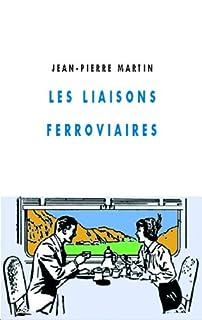 Les liaisons ferroviaires : roman, Martin, Jean-Pierre