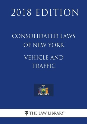 - Consolidated Laws of New York - Vehicle and Traffic (2018 Edition)