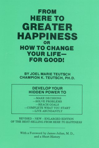 From Here to Greater Happiness or How to Change Your Life— for Good! PDF