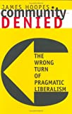 img - for Community Denied: The Wrong Turn of Pragmatic Liberalism book / textbook / text book