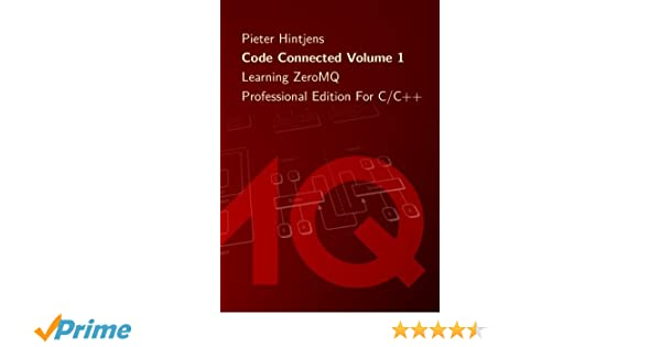 Code Connected Volume 1: Learning ZeroMQ: Pieter Hintjens