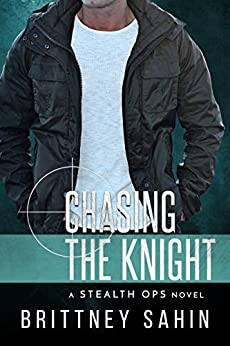 Chasing the Knight (Stealth Ops Book 6) by [Sahin, Brittney]