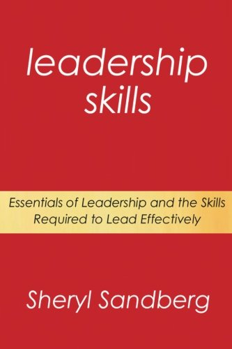 Leadership Skills: Essentials of Leadership and the Skills Required to Lead Effectively