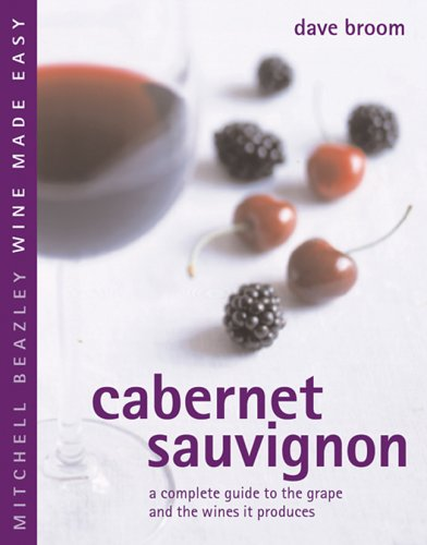Cabernet Sauvignon: A Complete Guide to the Grape and the Wines it Produces (Mitchell Beazley Wine Made Easy) ()