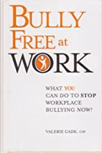 Bully Free At Work What You Can Do to Stop Workplace Bulling Now!