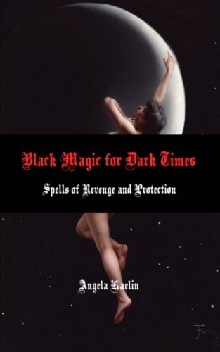 Black Magic for Dark Times: Spells of Revenge and Protection -
