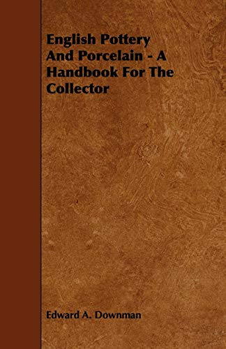English Pottery and Porcelain - A Handbook for the Collector