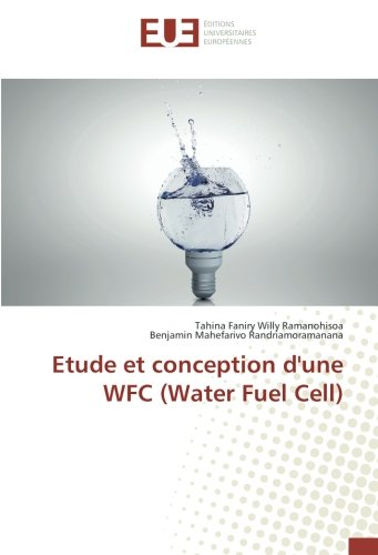 Etude et conception d'une WFC (Water Fuel Cell) (French Edition)