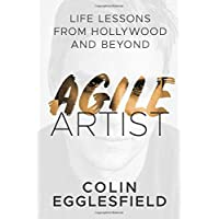Agile Artist: Life Lessons from Hollywood and Beyond