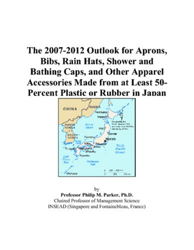 Price comparison product image The 2007-2012 Outlook for Aprons, Bibs, Rain Hats, Shower and Bathing Caps, and Other Apparel Accessories Made from at Least 50-Percent Plastic or Rubber in Japan