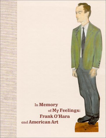 In Memory of My Feelings: Frank O'Hara and American Art
