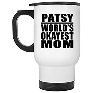 Mother Travel Mug Patsy World's Okayest Mom - Travel Mug Stainless Steel Insulated Lid Tumbler Best Funny Gag Gift Idea for Mother B-day Women Birthday Christmas Xmas Anniversary from Daughter Son Kid