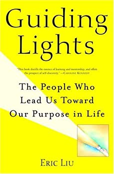 Guiding Lights: The People Who Lead Us Toward Our Purpose in Life by [Liu, Eric]
