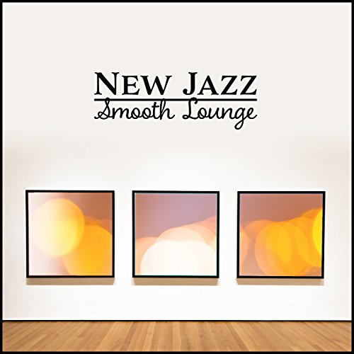 New Jazz Smooth Lounge: Slow Music for Relax, Piano Bar, Art Gallery Background Melody, Wine Tasting, Sublime ()