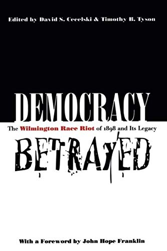 Books : Democracy Betrayed: The Wilmington Race Riot of 1898 and Its Legacy