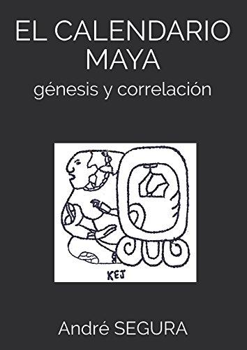 EL CALENDARIO MAYA: genesis y correlacion (Spanish Edition) [Andre SEGURA] (Tapa Blanda)