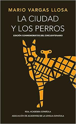 La ciudad y los perros. Edición conmemorativa del cincuentenario (Spanish Edition): Mario Vargas Llosa: 9788420412337: Amazon.com: Books